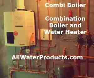 Combi Boiler, combination boiler and water heater. AllWaterProducts.com