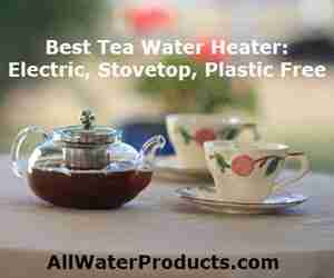 Best Tea Water Heater Electric, Stovetop, Plastic Free AllWaterProducts.com